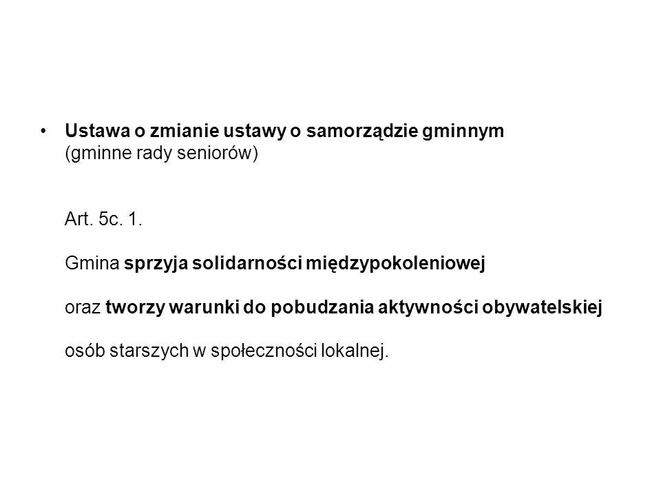 Ustawa o zmianie ustawy o samorządzie gminnym (gminne rady seniorów) Art. 5c. 1. Gmina sprzyja solidarności międzypokoleniowej oraz tworzy warunki do