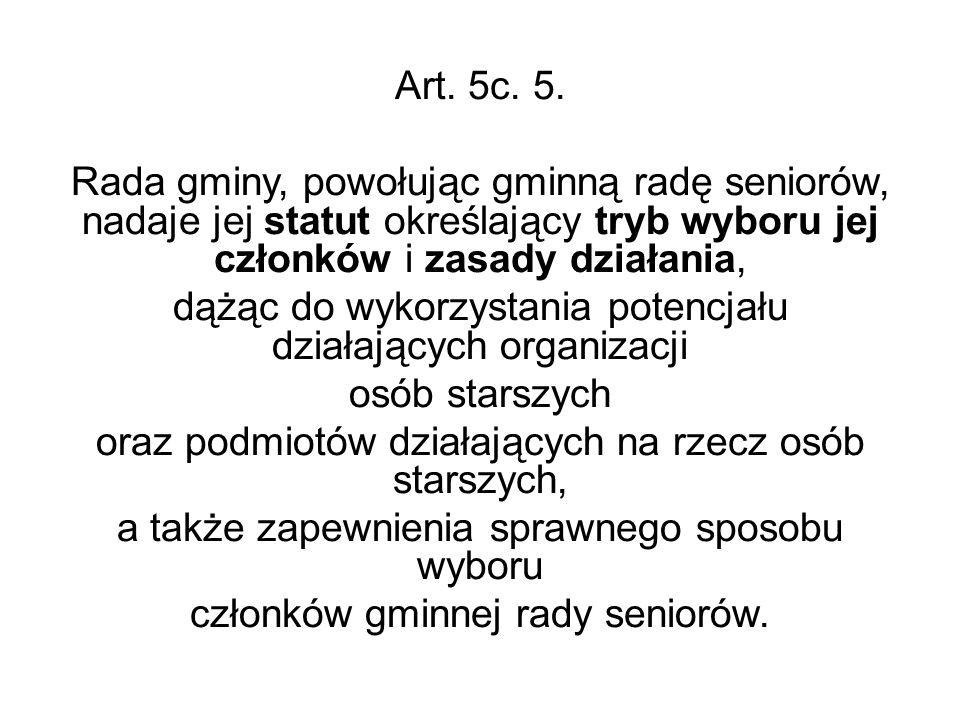 Art. 5c. 5. Rada gminy, powołując gminną radę seniorów, nadaje jej statut określający tryb wyboru jej członków i zasady działania, dążąc do wykorzysta