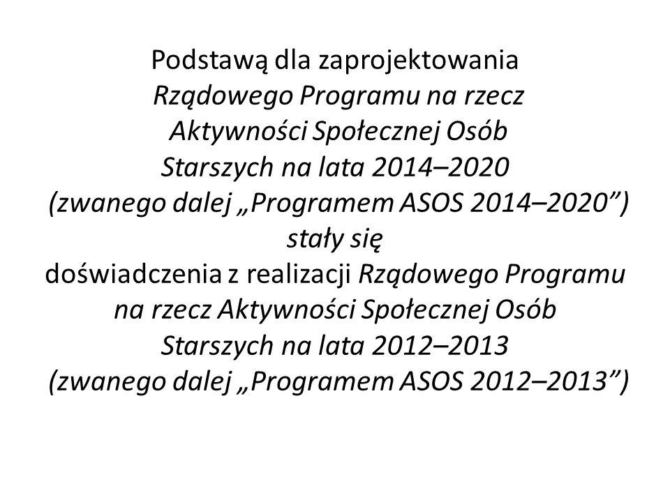 Podstawą dla zaprojektowania Rządowego Programu na rzecz Aktywności Społecznej Osób Starszych na lata 2014–2020 (zwanego dalej Programem ASOS 2014–202