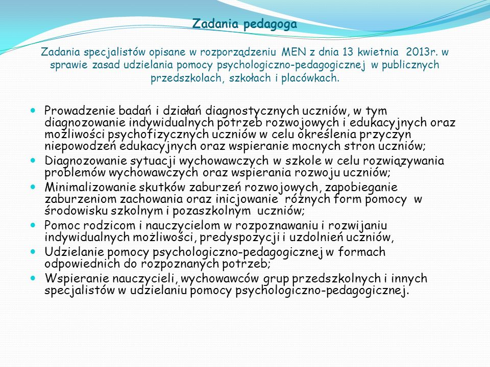 Zadania pedagoga Zadania specjalistów opisane w rozporządzeniu MEN z dnia 13 kwietnia 2013r. w sprawie zasad udzielania pomocy psychologiczno-pedagogi