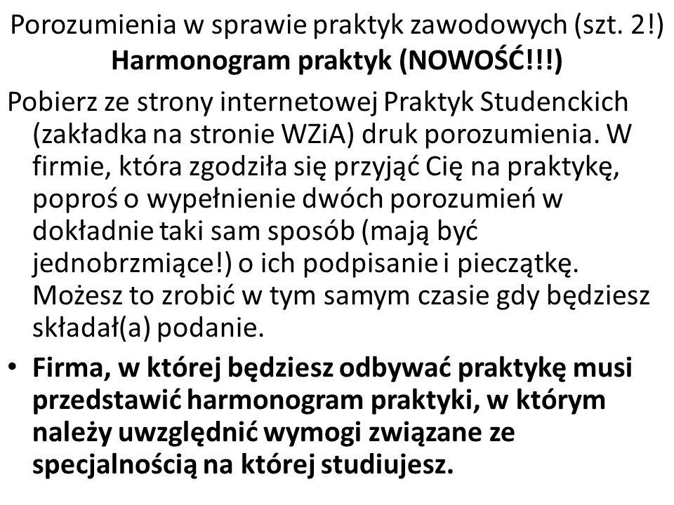 Porozumienia w sprawie praktyk zawodowych (szt. 2!) Harmonogram praktyk (NOWOŚĆ!!!) Pobierz ze strony internetowej Praktyk Studenckich (zakładka na st