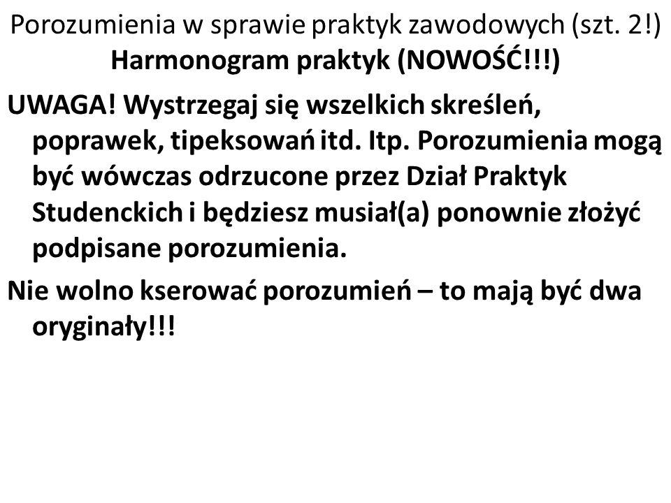 Porozumienia w sprawie praktyk zawodowych (szt. 2!) Harmonogram praktyk (NOWOŚĆ!!!) UWAGA! Wystrzegaj się wszelkich skreśleń, poprawek, tipeksowań itd