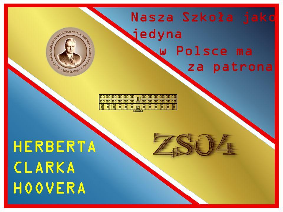 Nasza Szkoła jako jedyna w Polsce ma za patrona HERBERTA CLARKA HOOVERA