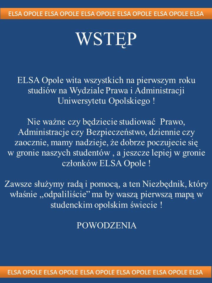 ELSA OPOLE ELSA OPOLE ELSA OPOLE ELSA OPOLE ELSA OPOLE ELSA WSTĘP ELSA Opole wita wszystkich na pierwszym roku studiów na Wydziale Prawa i Administrac