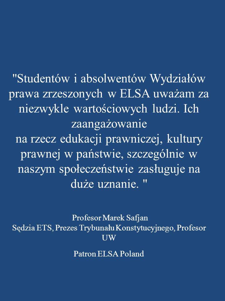 Studentów i absolwentów Wydziałów prawa zrzeszonych w ELSA uważam za niezwykle wartościowych ludzi.