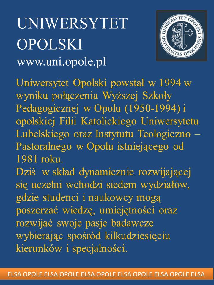 UNIWERSYTET OPOLSKI www.uni.opole.pl Uniwersytet Opolski powstał w 1994 w wyniku połączenia Wyższej Szkoły Pedagogicznej w Opolu (1950-1994) i opolski