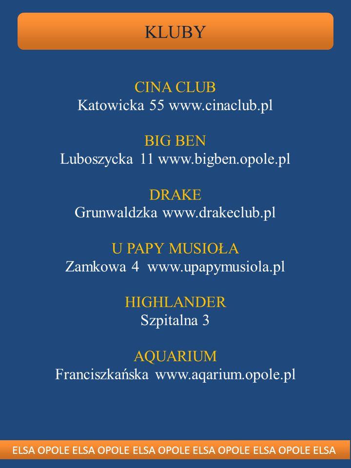ELSA OPOLE ELSA OPOLE ELSA OPOLE ELSA OPOLE ELSA OPOLE ELSA KLUBY CINA CLUB Katowicka 55 www.cinaclub.pl BIG BEN Luboszycka 11 www.bigben.opole.pl DRA