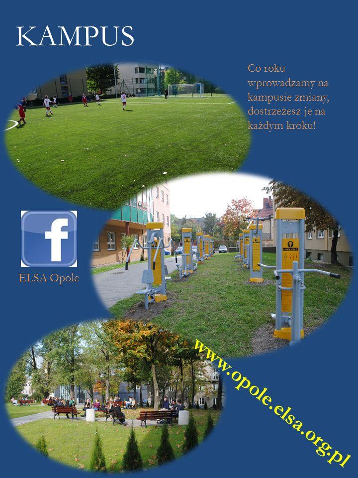 KAMPUS Co roku wprowadzamy na kampusie zmiany, dostrzeżesz je na każdym kroku! www.opole.elsa.org.pl ELSA Opole