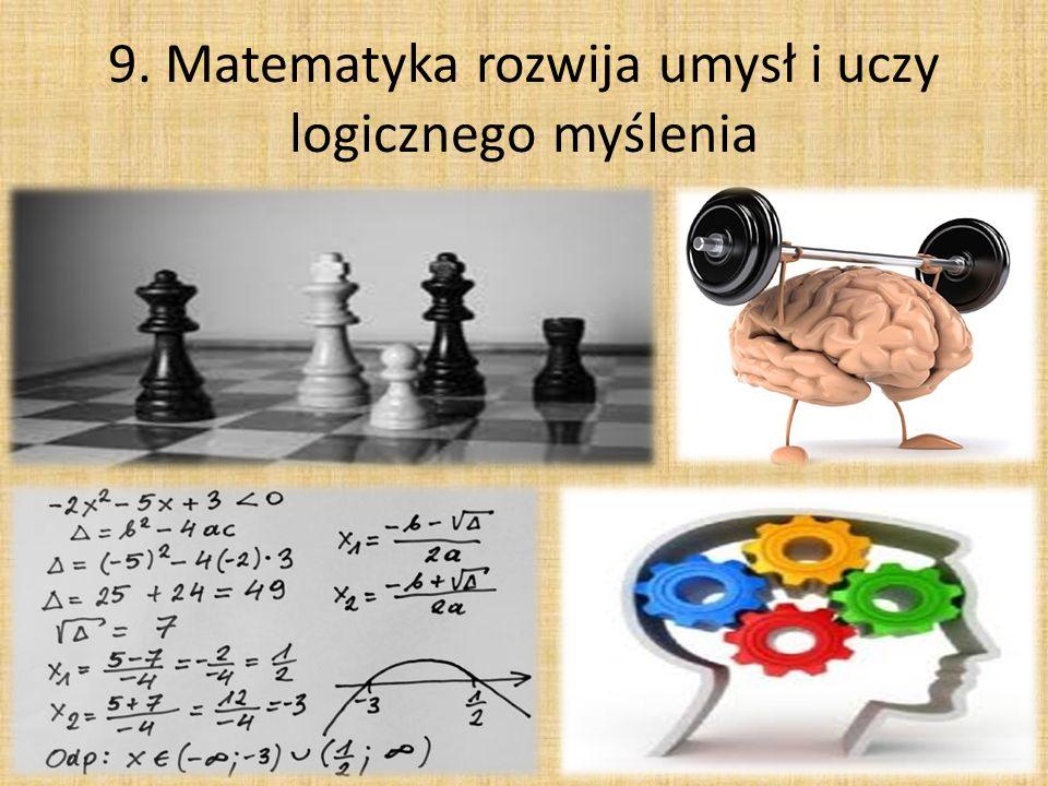 9. Matematyka rozwija umysł i uczy logicznego myślenia
