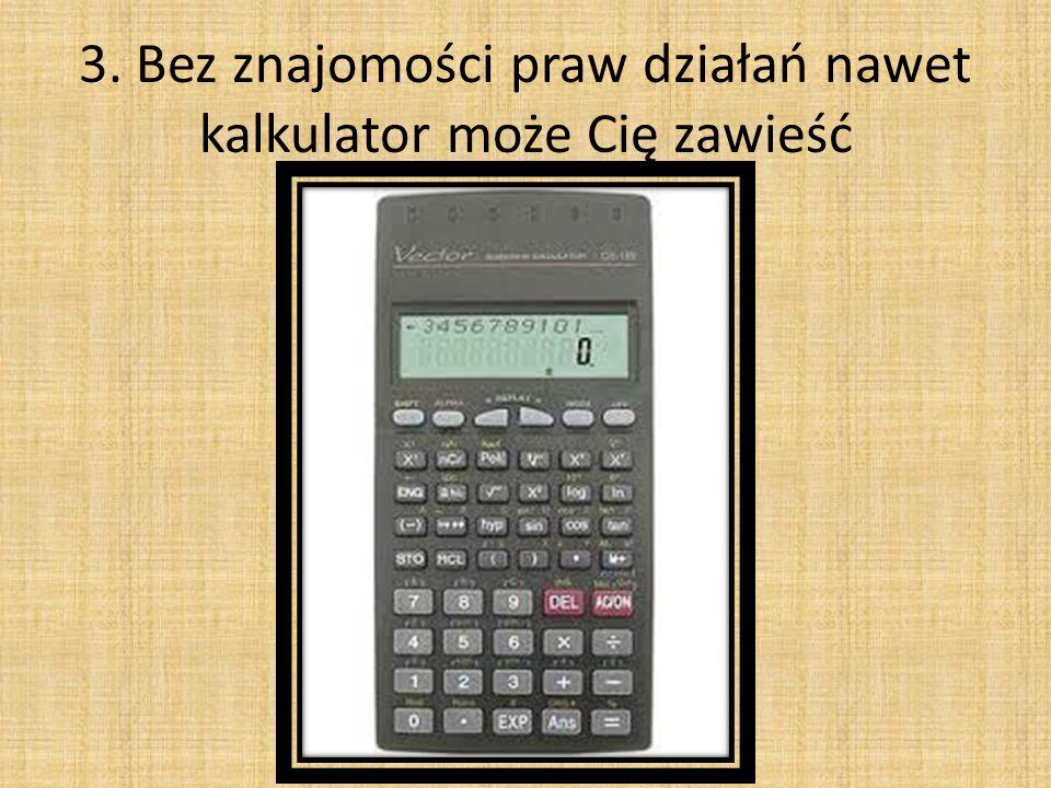 3. Bez znajomości praw działań nawet kalkulator może Cię zawieść