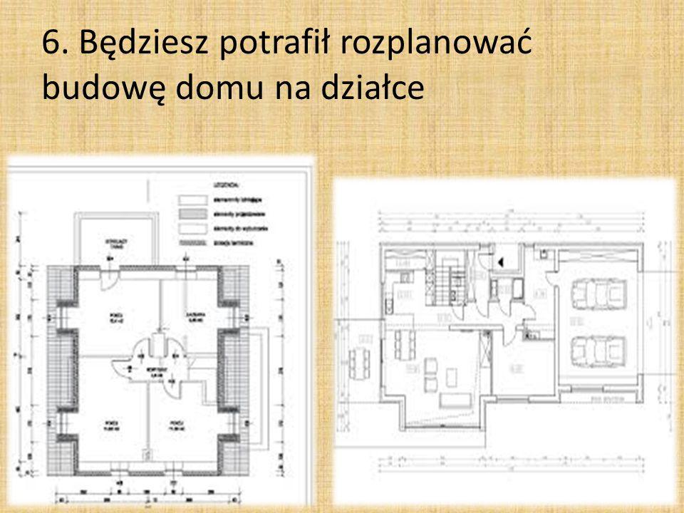 6. Będziesz potrafił rozplanować budowę domu na działce
