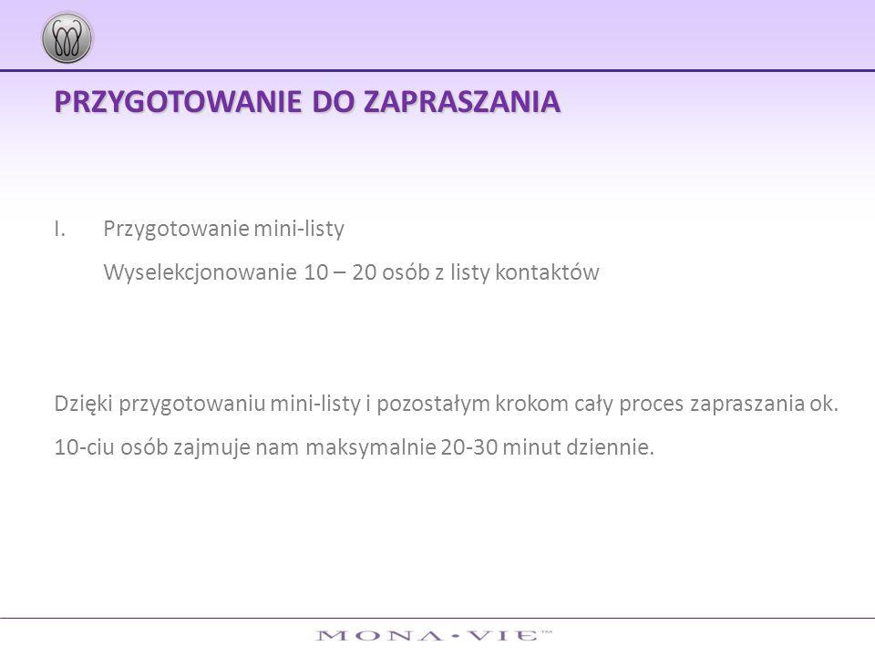 PRZYGOTOWANIE DO ZAPRASZANIA I.Przygotowanie mini-listy Wyselekcjonowanie 10 – 20 osób z listy kontaktów Dzięki przygotowaniu mini-listy i pozostałym