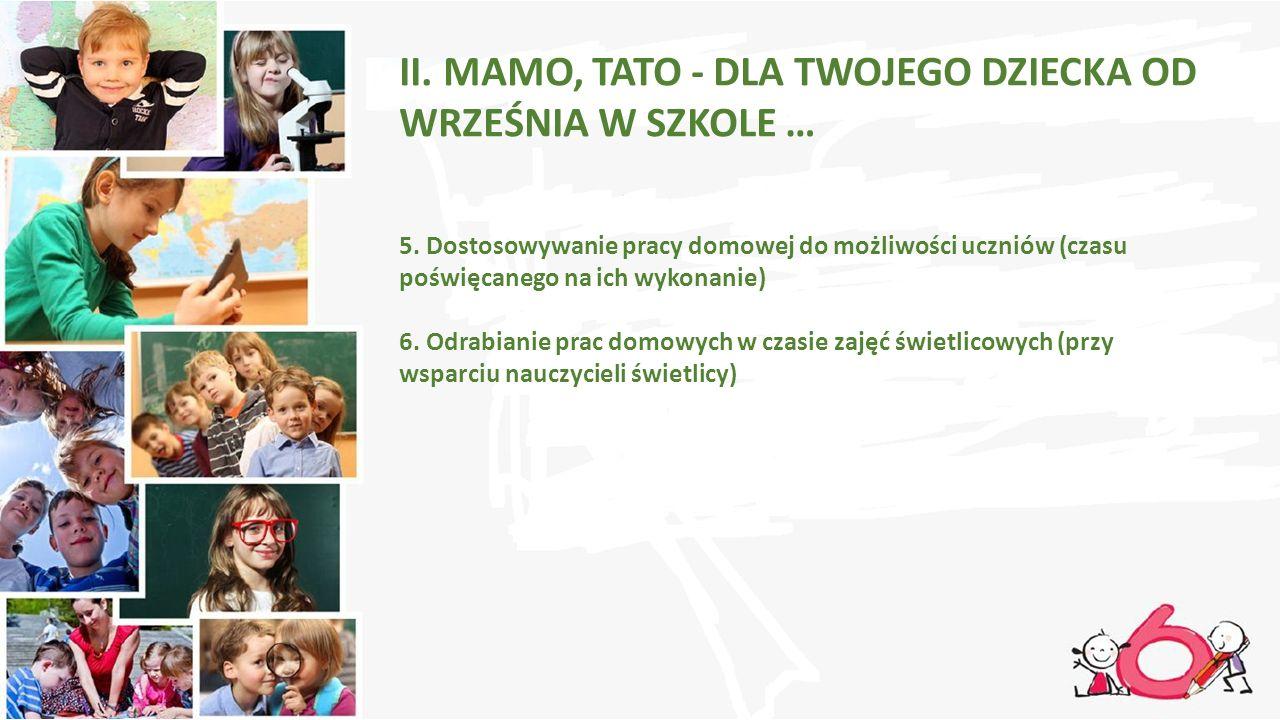 5. Dostosowywanie pracy domowej do możliwości uczniów (czasu poświęcanego na ich wykonanie) 6. Odrabianie prac domowych w czasie zajęć świetlicowych (