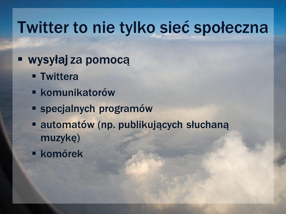 Twitter to nie tylko sieć społeczna wysyłaj za pomocą Twittera komunikatorów specjalnych programów automatów (np.