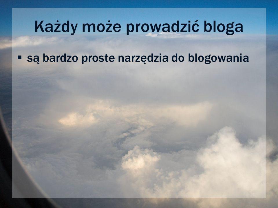 Każdy może prowadzić bloga są bardzo proste narzędzia do blogowania