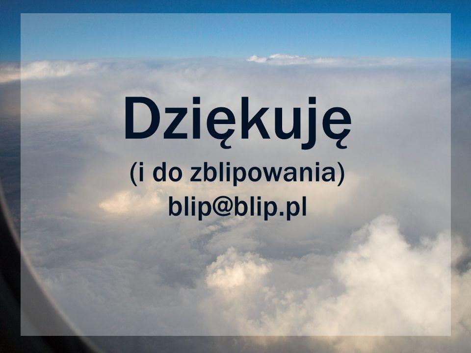 Dziękuję (i do zblipowania) blip@blip.pl