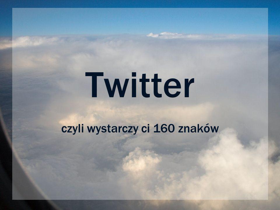 Twitter czyli wystarczy ci 160 znaków