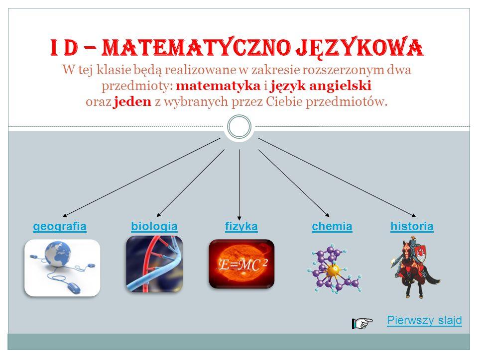 Pierwszy slajd I D – MATEMATYCZNO J Ę ZYKOWA W tej klasie będą realizowane w zakresie rozszerzonym dwa przedmioty: matematyka i język angielski oraz jeden z wybranych przez Ciebie przedmiotów.