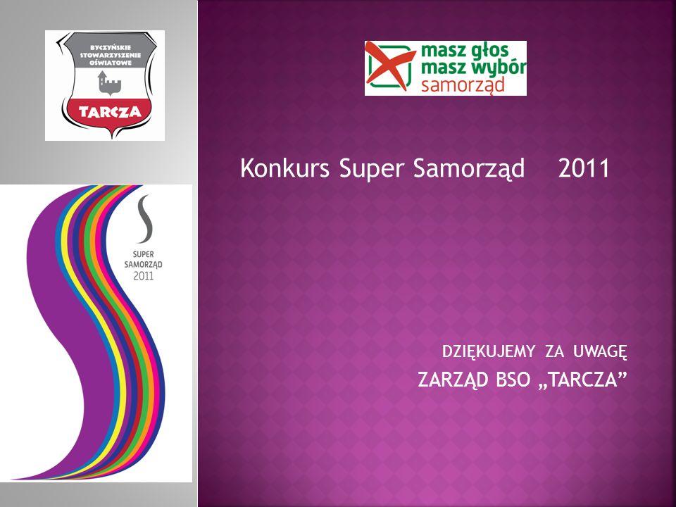 Konkurs Super Samorząd 2011 DZIĘKUJEMY ZA UWAGĘ ZARZĄD BSO TARCZA