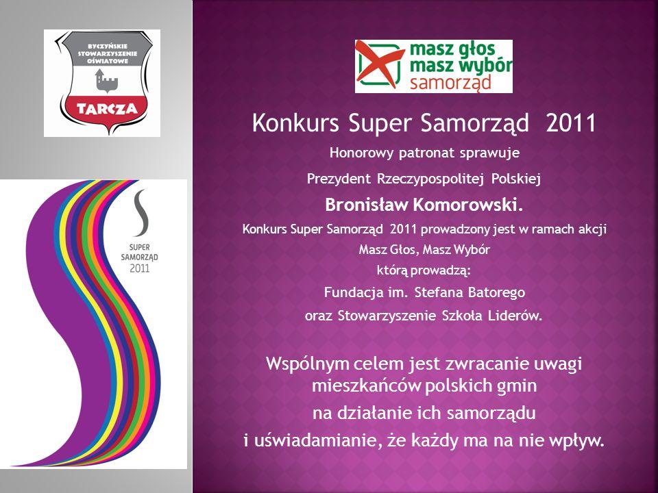 Konkurs Super Samorząd 2011 Honorowy patronat sprawuje Prezydent Rzeczypospolitej Polskiej Bronisław Komorowski.