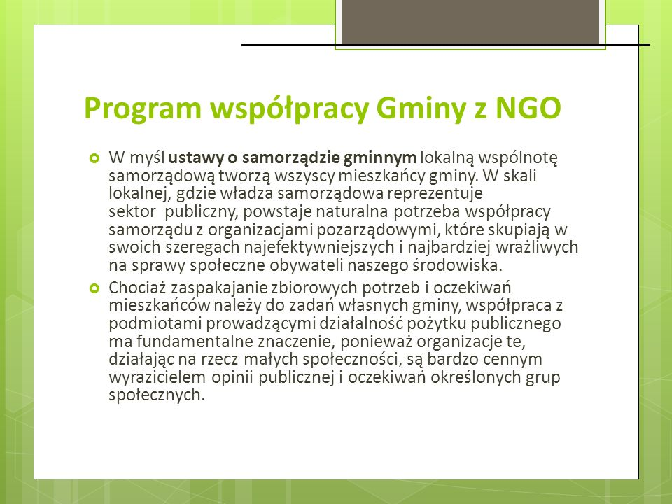 Program współpracy Gminy z NGO W myśl ustawy o samorządzie gminnym lokalną wspólnotę samorządową tworzą wszyscy mieszkańcy gminy. W skali lokalnej, gd