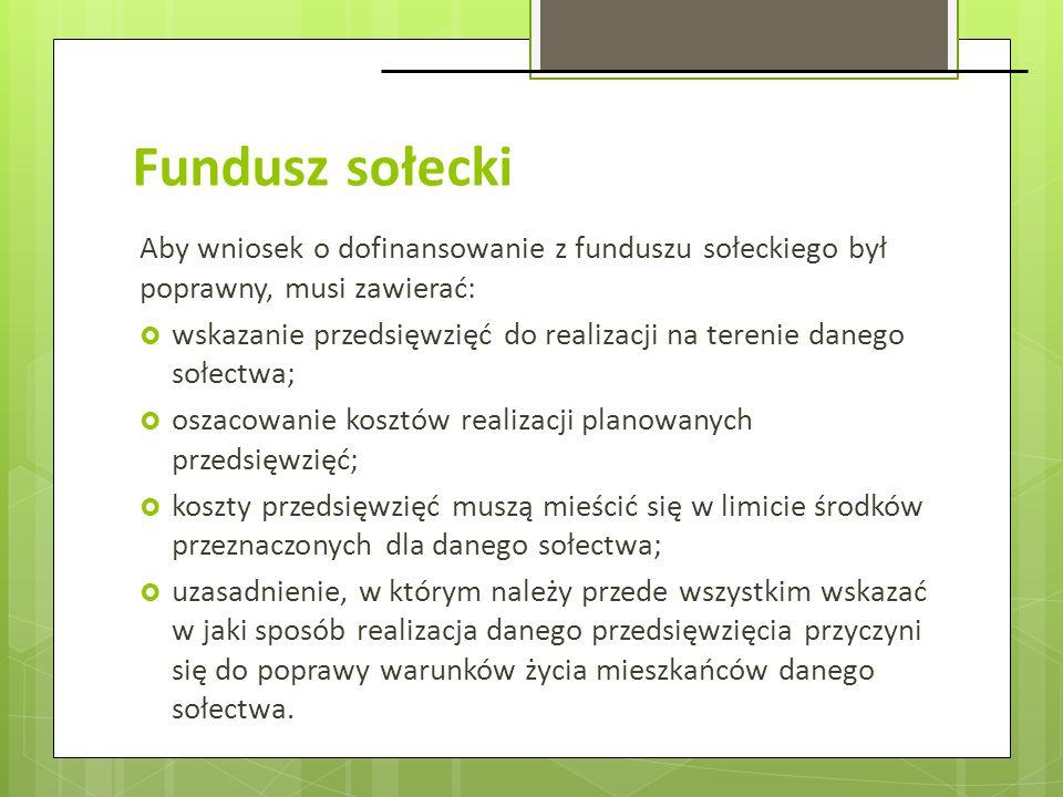 Aby wniosek o dofinansowanie z funduszu sołeckiego był poprawny, musi zawierać: wskazanie przedsięwzięć do realizacji na terenie danego sołectwa; osza