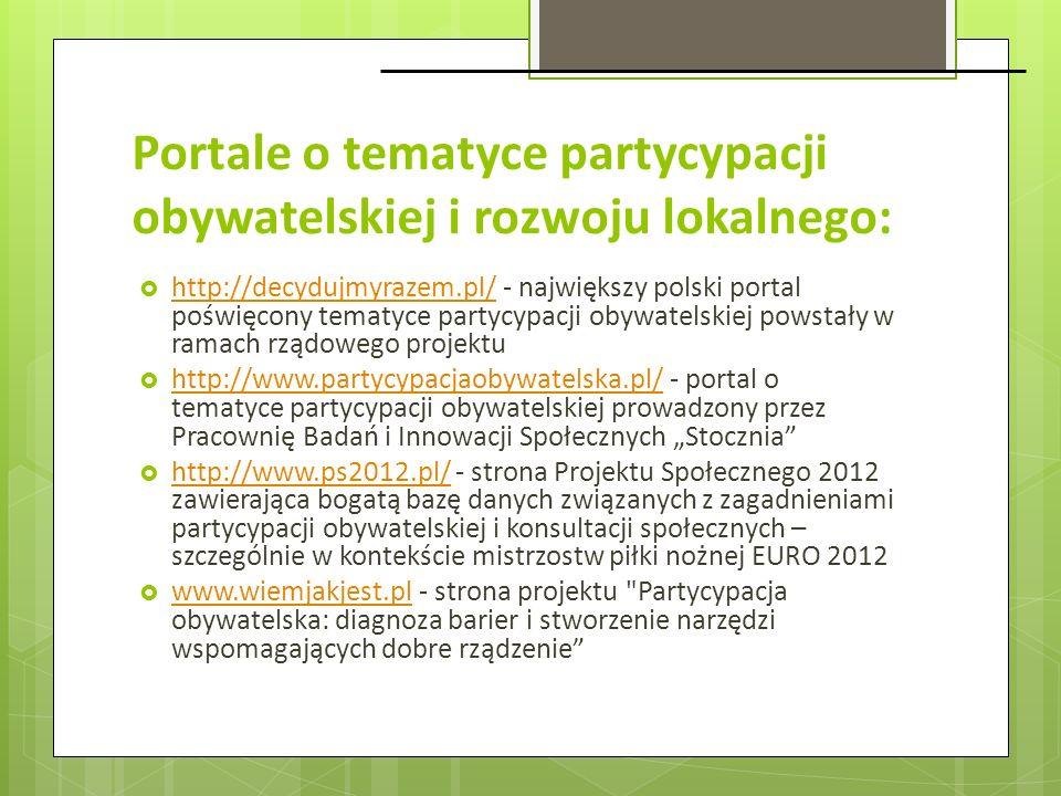 Portale o tematyce partycypacji obywatelskiej i rozwoju lokalnego: http://decydujmyrazem.pl/ - największy polski portal poświęcony tematyce partycypac