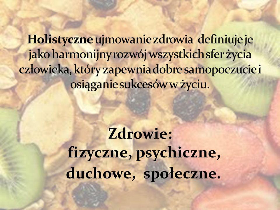 Zdrowie: fizyczne, psychiczne, duchowe, społeczne.