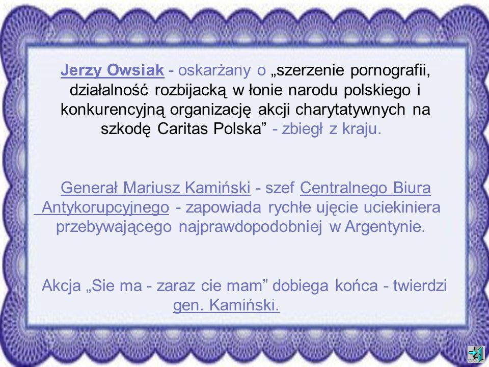Jerzy Owsiak - oskarżany o szerzenie pornografii, działalność rozbijacką w łonie narodu polskiego i konkurencyjną organizację akcji charytatywnych na szkodę Caritas Polska - zbiegł z kraju.