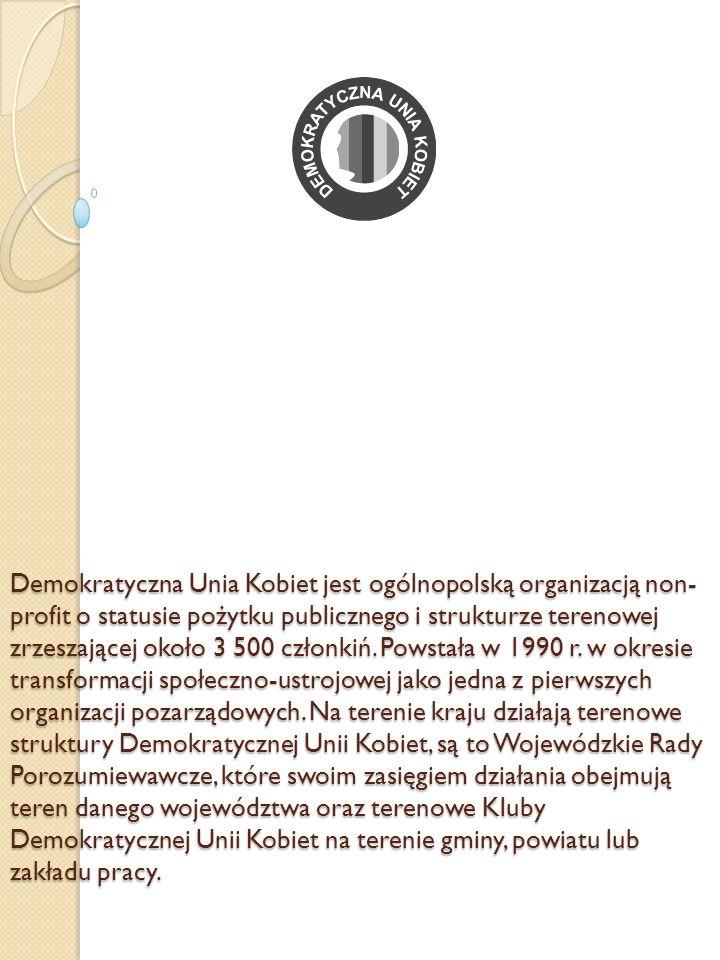 Demokratyczna Unia Kobiet jest ogólnopolską organizacją non- profit o statusie pożytku publicznego i strukturze terenowej zrzeszającej około 3 500 czł