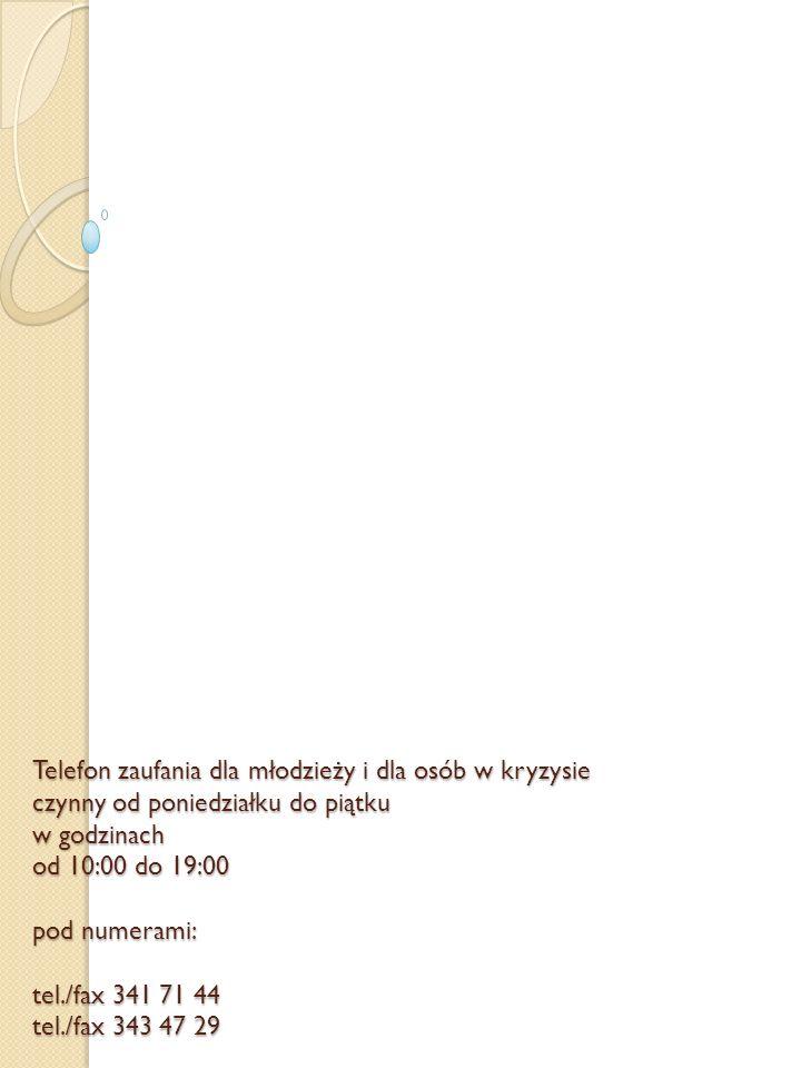 Telefon zaufania dla młodzieży i dla osób w kryzysie czynny od poniedziałku do piątku w godzinach od 10:00 do 19:00 pod numerami: tel./fax 341 71 44 t