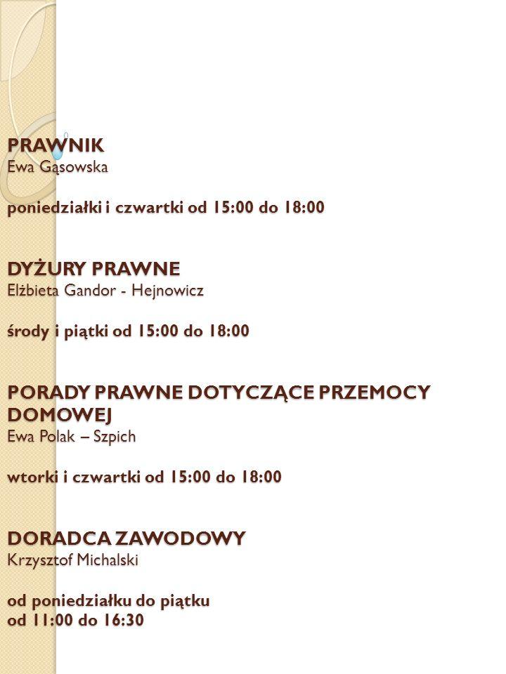 PRAWNIK Ewa Gąsowska poniedziałki i czwartki od 15:00 do 18:00 DYŻURY PRAWNE Elżbieta Gandor - Hejnowicz środy i piątki od 15:00 do 18:00 PORADY PRAWN
