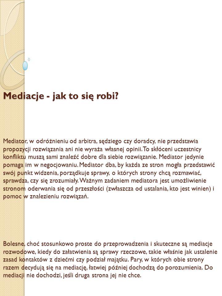 Mediacje - jak to się robi? Mediator, w odróżnieniu od arbitra, sędziego czy doradcy, nie przedstawia propozycji rozwiązania ani nie wyraża własnej op