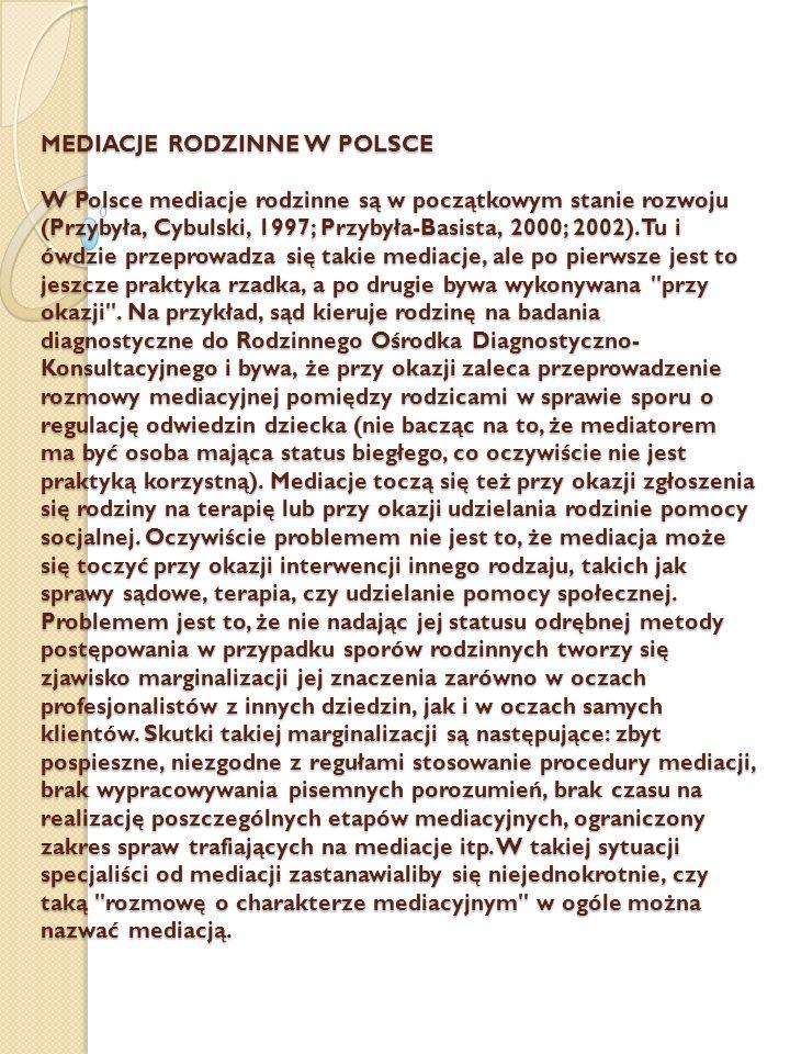 MEDIACJE RODZINNE W POLSCE W Polsce mediacje rodzinne są w początkowym stanie rozwoju (Przybyła, Cybulski, 1997; Przybyła-Basista, 2000; 2002). Tu i ó