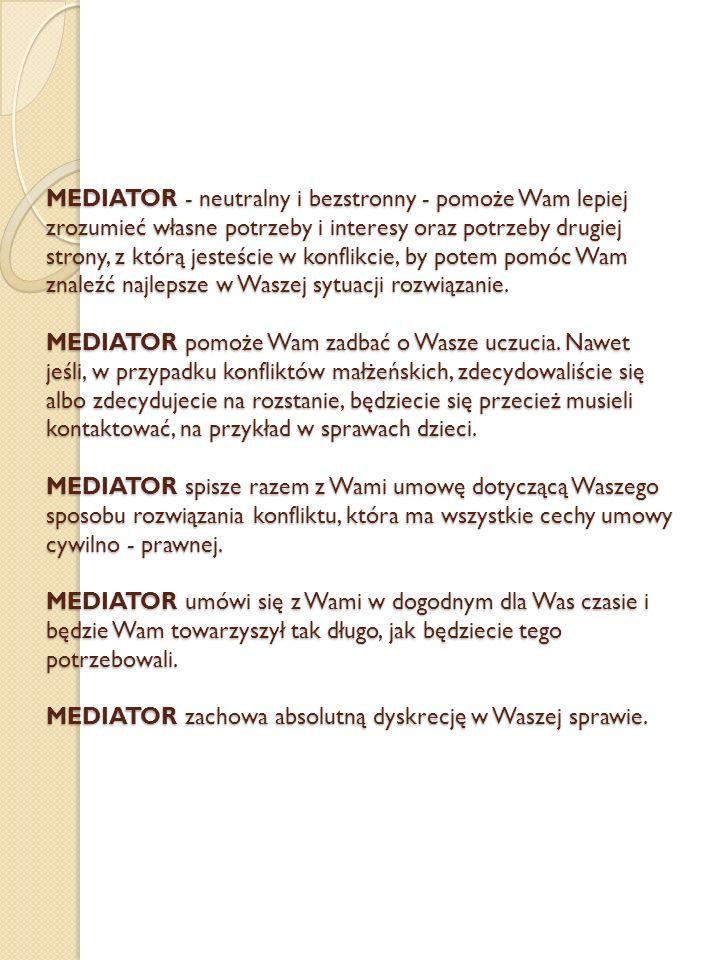 MEDIATOR - neutralny i bezstronny - pomoże Wam lepiej zrozumieć własne potrzeby i interesy oraz potrzeby drugiej strony, z którą jesteście w konflikci