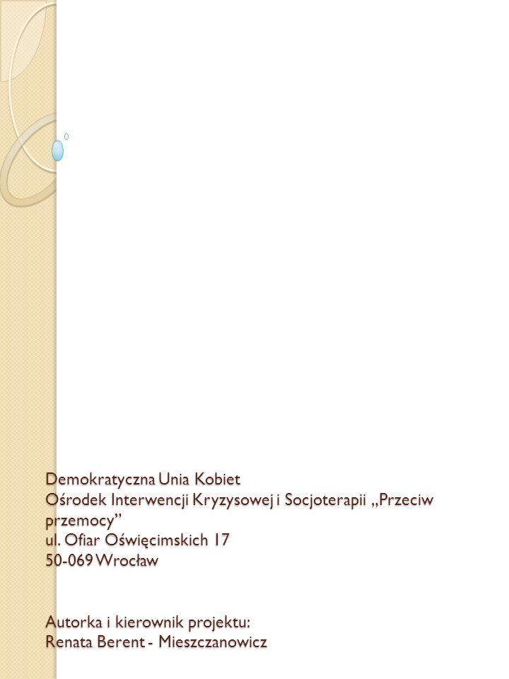 Z historii…… Ośrodek Interwencji Kryzysowej i Socjoterapii Przeciw Przemocy jest najstarszym autorskim projektem prowadzonym przez Demokratyczną Unię Kobiet we Wrocławiu.