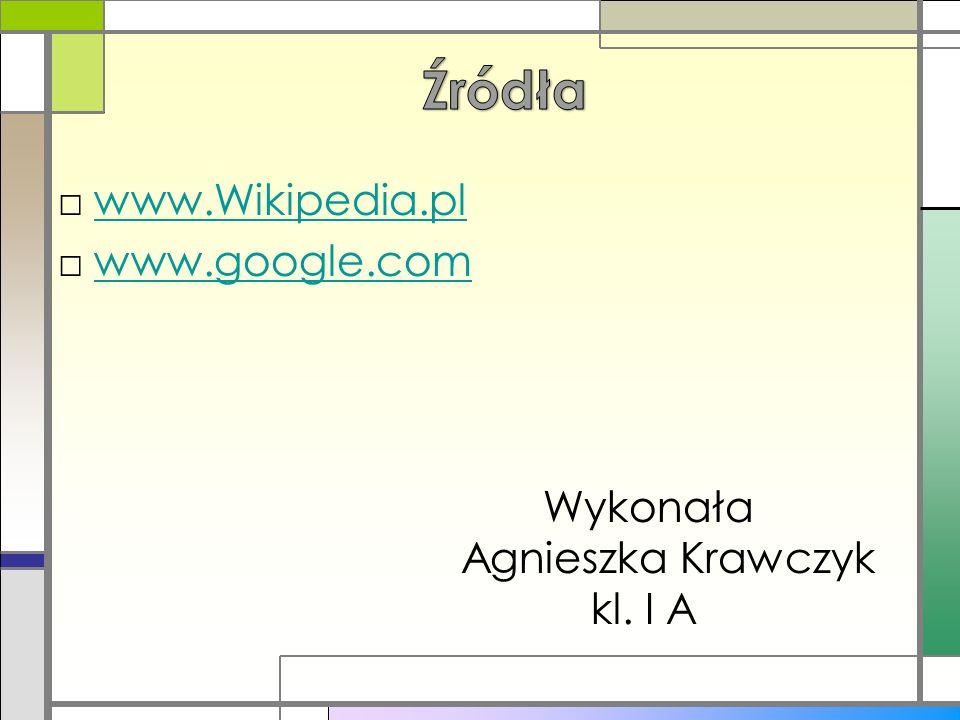 www.Wikipedia.pl www.google.com Wykonała Agnieszka Krawczyk kl. I A