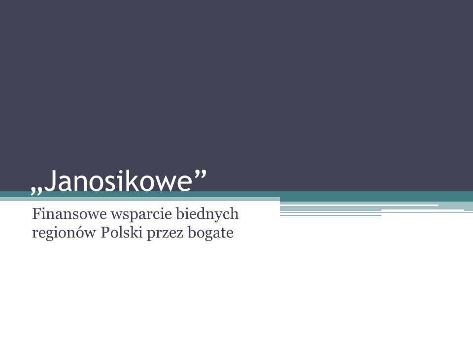 Janosikowe Finansowe wsparcie biednych regionów Polski przez bogate
