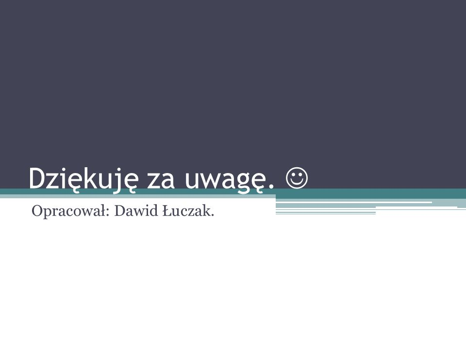 Dziękuję za uwagę. Opracował: Dawid Łuczak.