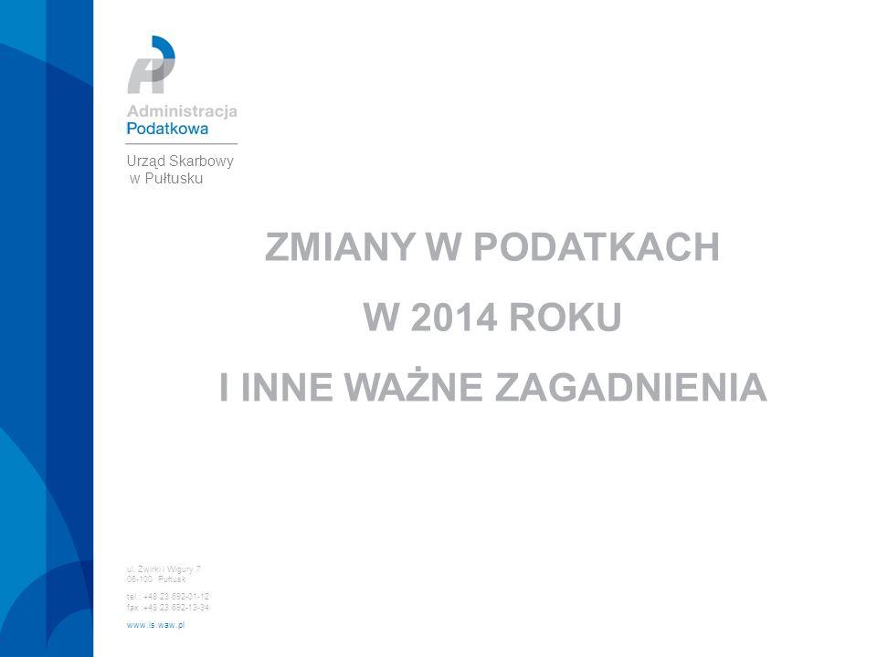 ul. Żwirki i Wigury 7 06-100 Pułtusk tel.: +48 23 692-01-12 fax :+48 23 692-13-34 www.is.waw.pl Urząd Skarbowy w Pułtusku ZMIANY W PODATKACH W 2014 RO