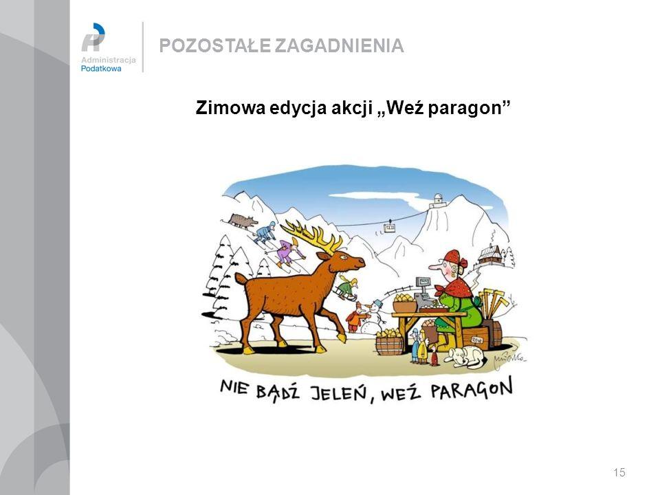 POZOSTAŁE ZAGADNIENIA 15 Zimowa edycja akcji Weź paragon