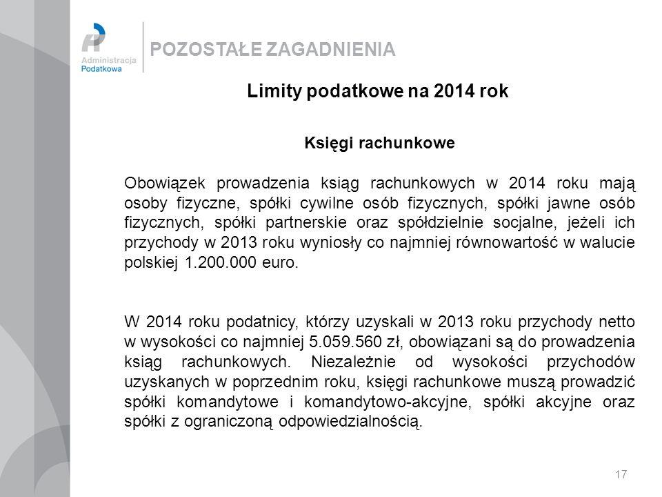 POZOSTAŁE ZAGADNIENIA 17 Limity podatkowe na 2014 rok Księgi rachunkowe Obowiązek prowadzenia ksiąg rachunkowych w 2014 roku mają osoby fizyczne, spół