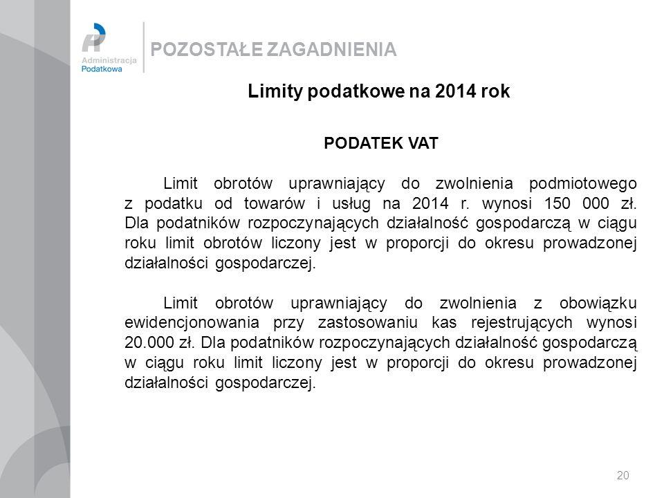 POZOSTAŁE ZAGADNIENIA 20 Limity podatkowe na 2014 rok PODATEK VAT Limit obrotów uprawniający do zwolnienia podmiotowego z podatku od towarów i usług n