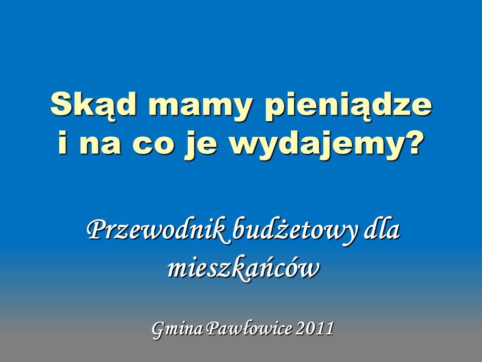 Skąd mamy pieniądze i na co je wydajemy? Przewodnik budżetowy dla mieszkańców Gmina Pawłowice 2011