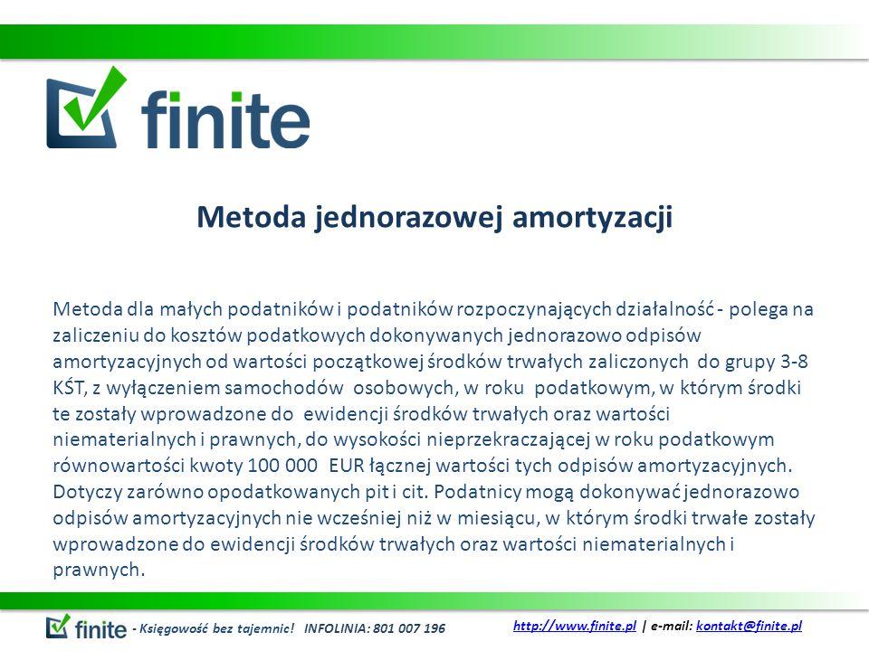 Metoda jednorazowej amortyzacji Metoda dla małych podatników i podatników rozpoczynających działalność - polega na zaliczeniu do kosztów podatkowych d