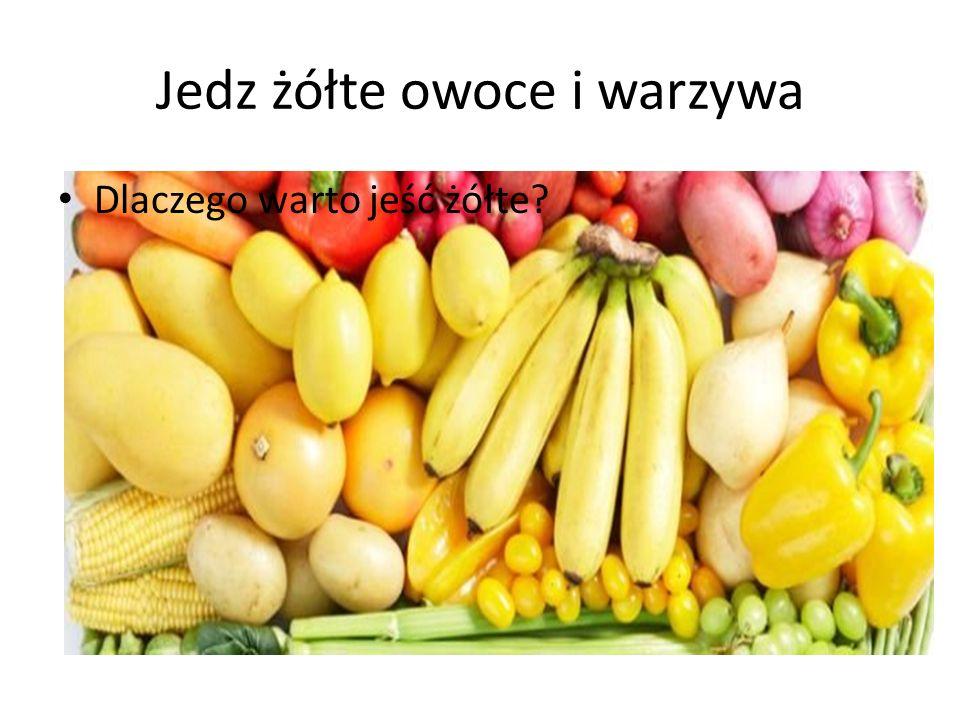 Jedz żółte owoce i warzywa Dlaczego warto jeść żółte?