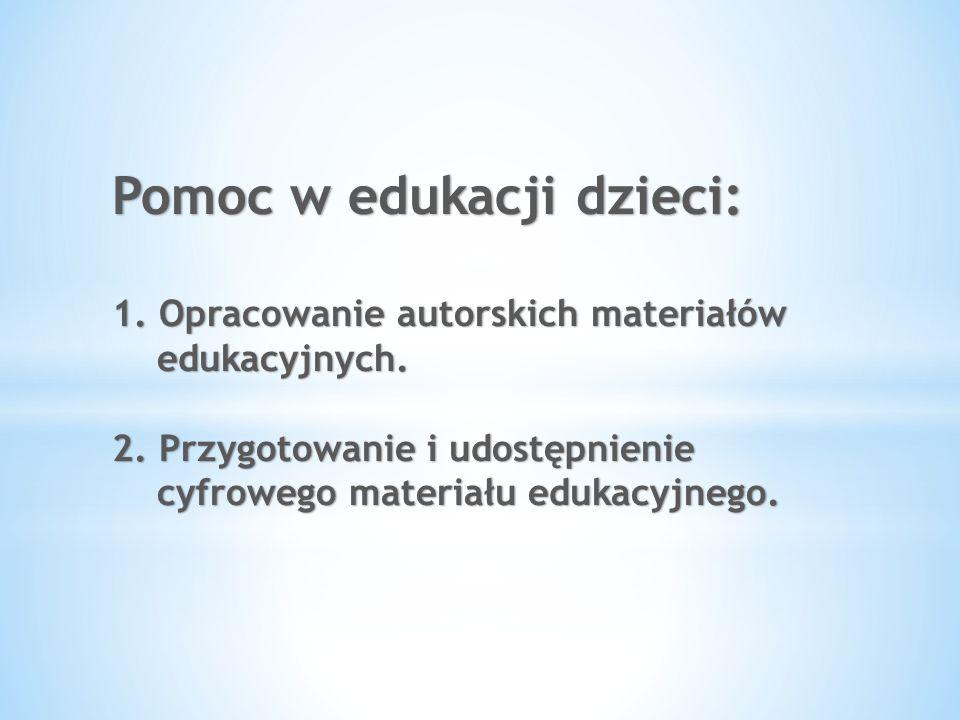 Pomoc w edukacji dzieci: 1. Opracowanie autorskich materiałów edukacyjnych. 2. Przygotowanie i udostępnienie cyfrowego materiału edukacyjnego.