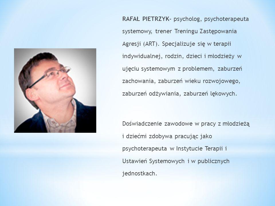 RAFAŁ PIETRZYK- psycholog, psychoterapeuta systemowy, trener Treningu Zastępowania Agresji (ART). Specjalizuje się w terapii indywidualnej, rodzin, dz