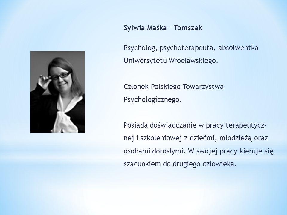 Sylwia Maśka – Tomszak Psycholog, psychoterapeuta, absolwentka Uniwersytetu Wrocławskiego. Członek Polskiego Towarzystwa Psychologicznego. Posiada doś