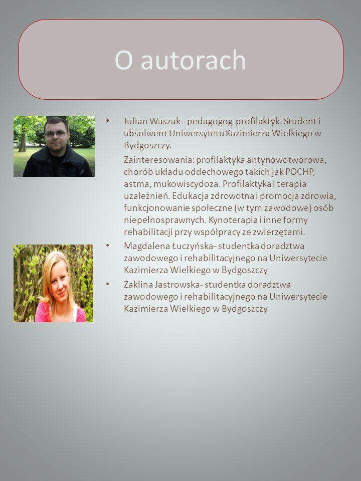 O autorach Julian Waszak - pedagogog-profilaktyk. Student i absolwent Uniwersytetu Kazimierza Wielkiego w Bydgoszczy. Zainteresowania: profilaktyka an